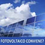 Il Fotovoltaico Conviene Ancora o No?